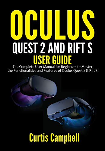 Oculus Quest 2 and Rift S User Guide: The Complete User Manual for Beginners to Master the Functionalities and Features of Oculus Quest 2 & Rift S (English Edition)