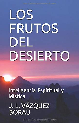 LOS FRUTOS DEL DESIERTO: Inteligencia Espiritual y Mística (Espiritualidad Carlos de Foucauld)