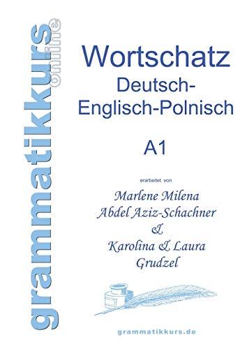 Wörterbuch Deutsch - Englisch - Polnisch A1: Lernwortschatz für die Integrations-Deutschkurs-TeilnehmerInnen aus Polen Niveau A1