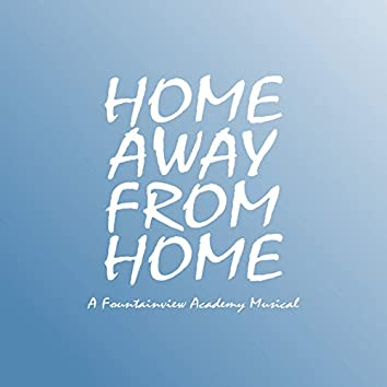 Home Away From Home - A Fountainview Academy Musical