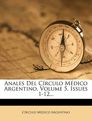 Anales del Circulo Medico Argentino, Volume 5, Issues 1-12...