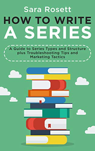 How to Write A Series: A Guide to Series Types and Structure plus Troubleshooting Tips and Marketing Tactics (Genre Fiction How To Book 2)