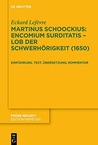 Martinus Schoockius: Encomium Surditatis Lob der Schwerhörigkeit (1650): Einführung, Text, Überse