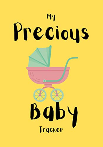 MY PRECIOUS BABY TRACKER: Daily Childcare Journal, Health Record, Sleeping Schedule Log, Meal Recorder to be completed in order to keep track of ... gift for your Pregnant Friend's Baby Shower.