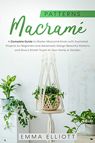 Compare Textbook Prices for Macramé Patterns: A Complete Guide to Design Astonishing Patterns, Give a Stylish Touch to Your Home or Garden and Master Macramé Knots with Illustrated Projects for Beginners and Advanced  ISBN 9781914167799 by Elliott, Emma