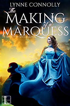 The Making of a Marquess (The Society of Single Ladies Book 2) by [Lynne Connolly]