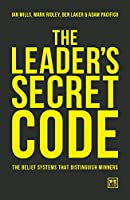 The Leader's Secret Code: The Belief Systems That Distinguish Winners
