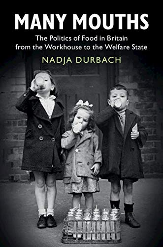 Many Mouths: The Politics of Food in Britain from the Workhouse to the Welfare State