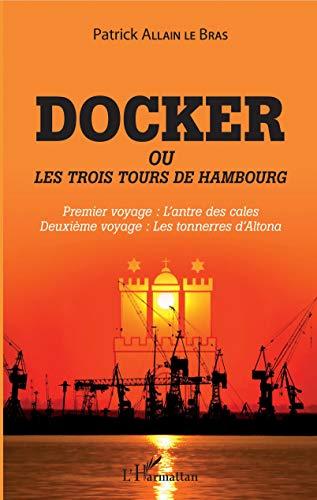 Docker ou Les trois tours de Hambourg: Premier voyage : l'antre des cales Deuxième voyage : les tonnerres d'Altona