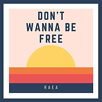 Don't Wanna Be Free