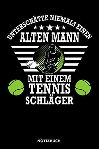 Unterschätze niemals einen alten Mann mit einem Tennisschläger: Notizbuch für Tennisspieler / liniert / DIN A5 Format 15.24cm x 22.86 cm / US 6 x 9 inches / 120 Seiten / Soft Cover