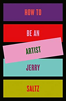 How to Be an Artist by [Jerry Saltz]