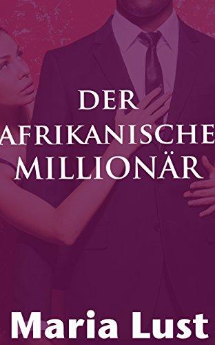Der Afrikanische Millionär: Das Spiel der Macht, Verführung und Dominanz
