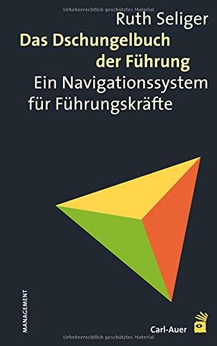 Das Dschungelbuch der Führung: Ein Navigationssystem für Führungskräfte: Ein Navigationssystem fr Fhrungskrfte