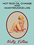 HOT ROD Oil Change and Maintenance Log - Nifty Fifties: Retro styled vehicle maintenance log with co...