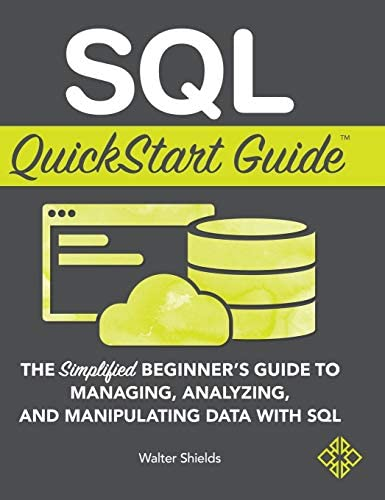 SQL QuickStart Guide The Simplified Beginner s Guide to Managing Analyzing and Manipulating product image