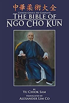 Chinese Gentle Art Complete: The Bible of Ngo Cho Kun by [Chiok Yu, Mark Wiley, Alexander Co, Russ Smith]