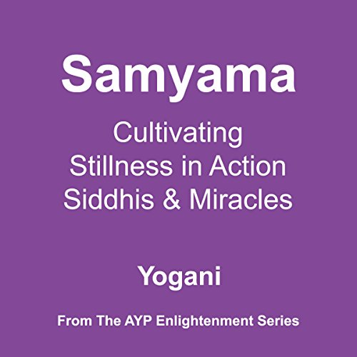 Samyama: Cultivating Stillness in Action, Siddhis, and Miracles audiobook cover art