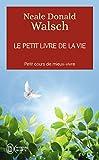 Le petit livre de la vie - Petit cours de mieux-vivre