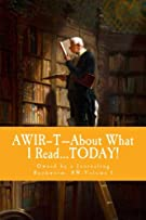 AWIR–T—About What I Read...TODAY!: Owned by a Journaling Bookworm, BW-Volume 1 (AWIR–T—The Bookworm Series)