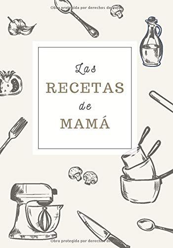 Las Recetas de Mamá: Cuaderno de Recetas para Apuntar Todas las Recetas Familiares | Espacio para 100 Recetas | Formato B5