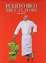 Puerto Rico True Flavors by Chef Wilo Benet (2010) Paperback