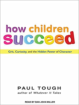 How Children Succeed: Grit, Curiosity, and the Hidden Power of Character by Tough, Paul (Unabridged,MP3 - Una Edition) [AudioCD(2012)]