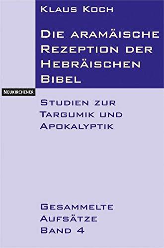 Die aramäische Rezeption der hebräischen Bibel: Studien zur Targumik und Apokalyptik. Gesammelte Aufsätze Band 4