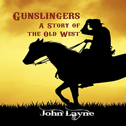 Gunslingers: A Story of the Old West Audiobook By John Layne cover art