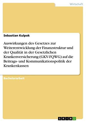 Auswirkungen des Gesetzes zur Weiterentwicklung der Finanzstruktur und der Qualität in der Gesetzlichen Krankenversicherung (GKV-FQWG) auf die Beitrags- und Kommunikationspolitik der Krankenkassen