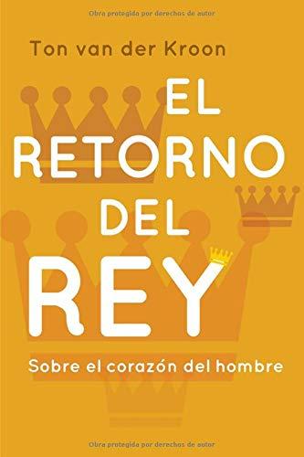 El Retorno del Rey: Un libro para hombres sobre el amor,  el placer y el liderazgo