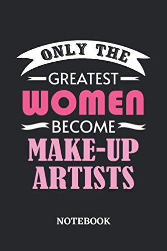 Only the greatest Women become Make-Up Artist Notebook: 6x9 inches - 110 blank numbered pages • Greatest Passionate working Job Journal • Gift, Present Idea
