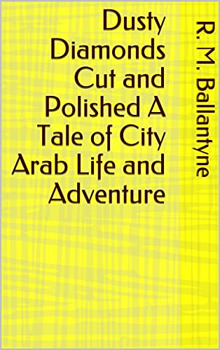 Dusty Diamonds Cut and Polished A Tale of City Arab Life and Adventure (English Edition)
