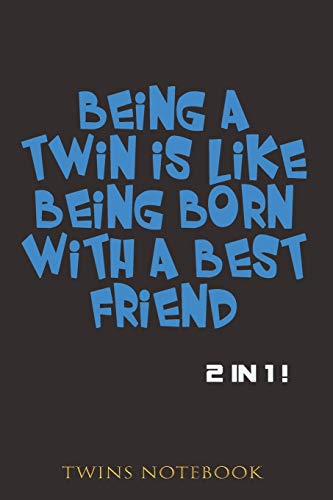 Being a twin is like being born with a best friend.: Twins notebook 2 in 1.