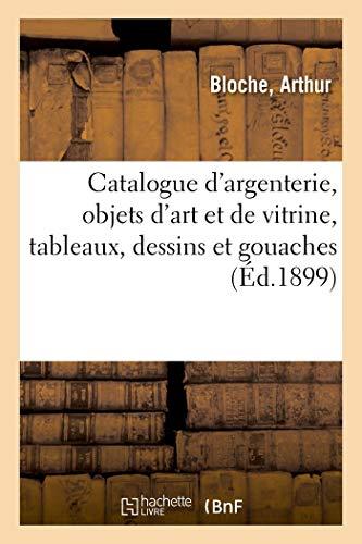 Catalogue d'Argenterie Ancienne, Objets d'Art et de Vitrine Tableaux, Dessins et Gouaches...