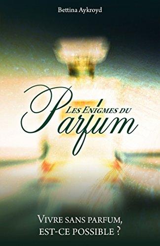 Les Énigmes du Parfum: Vivre sans parfum, est-ce possible ?