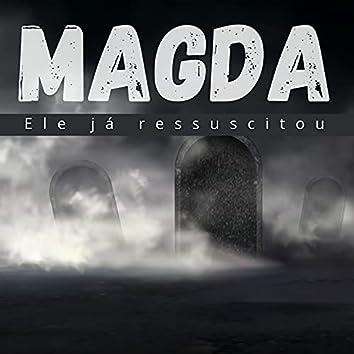 Magda, Ele Já Ressuscitou