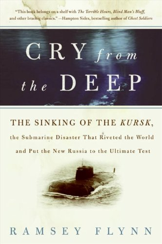 Cry from the Deep: The Sinking of the Kursk, the Submarine Disaster That Riveted the World and Put the New Russia to the Ultimate Test (English Edition)