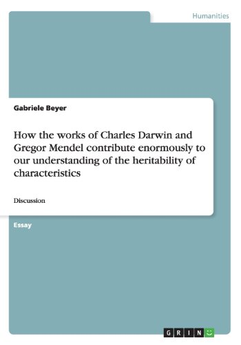 How the works of Charles Darwin and Gregor Mendel contribute enormously to our understanding of the heritability of characteristics: Discussion