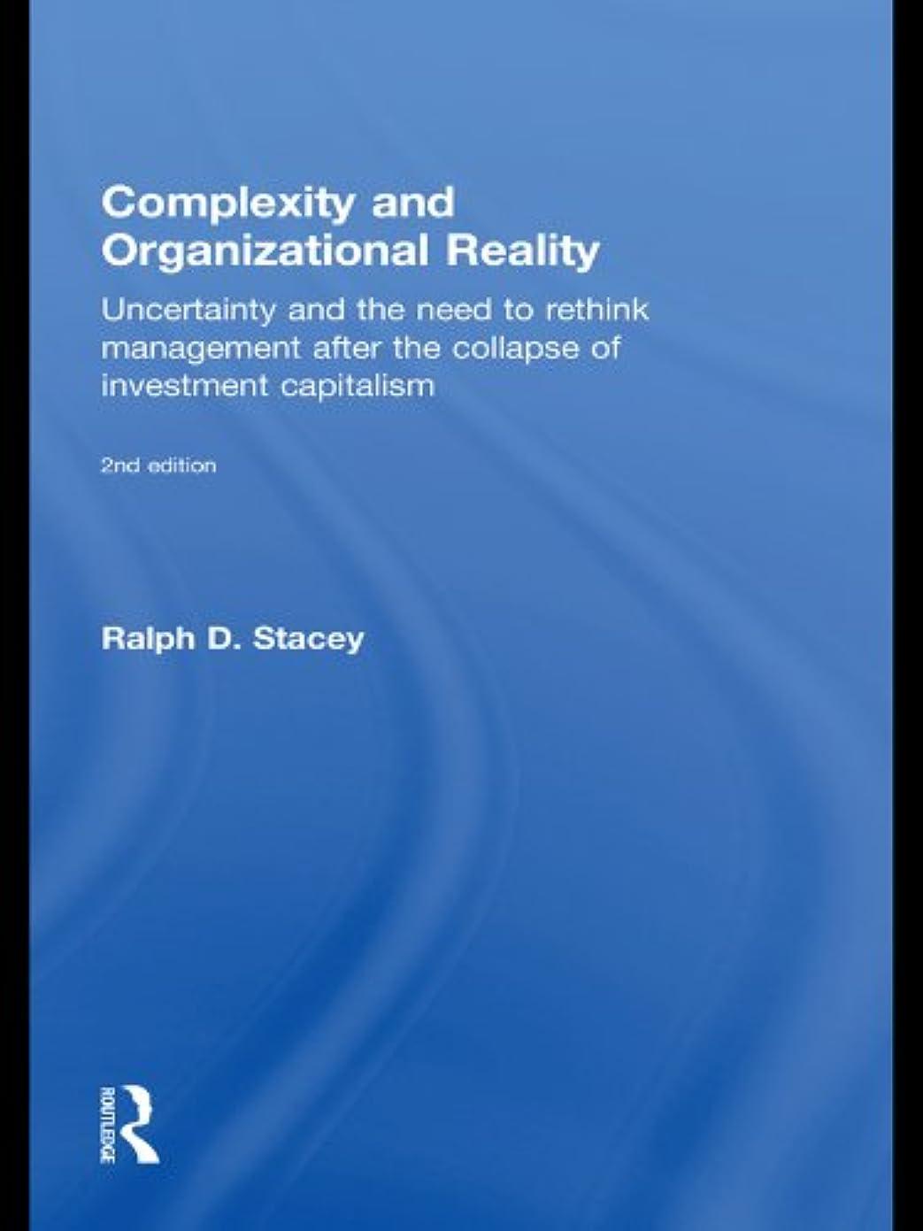 最初に光沢発送Complexity and Organizational Reality: Uncertainty and the Need to Rethink Management after the Collapse of Investment Capitalism (English Edition)