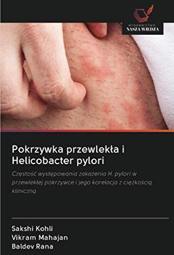Pokrzywka przewlekła i Helicobacter pylori: Częstość występowania zakażenia H. pylori w przewlekłej pokrzywce i jego korelacja z ciężkością kliniczną