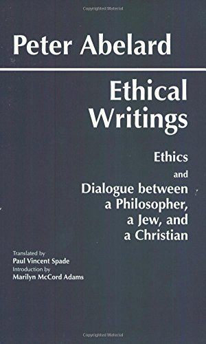 Ethical Writings: 'Ethics' and 'Dialogue Between a Philosopher, a Jew and a Christian' by Peter Abelard (1995-10-15)