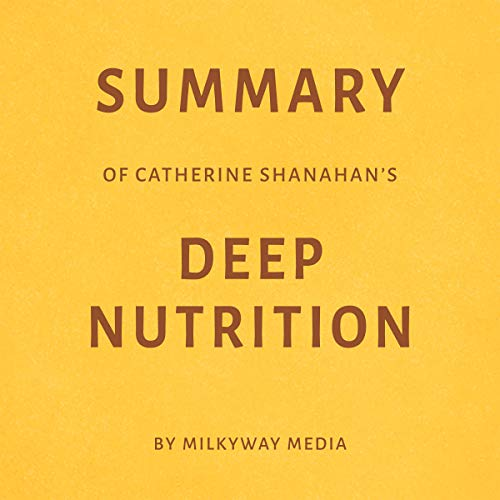 Summary of Catherine Shanahan's Deep Nutrition by Milkyway Media cover art