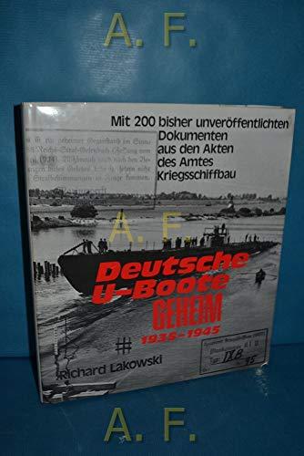 Deutsche U-Boote geheim (1935-1945). Mit 200 bisher unveröffentlichten Dokumenten aus den Akten des Amtes Kriegsschiffbau