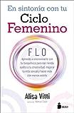 EN SINTONIA CON TU CICLO FEMENINO: FLO aprende a sincronizarte con tu bioquímica para dar rienda suelta a tu creatividad, mejorar tu vida sexual y hacer más con menos estrés