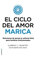El ciclo del amor marica/ Cycle of Fagot Love: Relaciones de pareja (y solteria feliz) para hombres homosexuales / Gay Relationships and Happy Singles for Homosexual Men