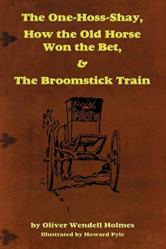 The One-Hoss-Shay, How the Old Horse Won the Bet, & The Broomstick Train