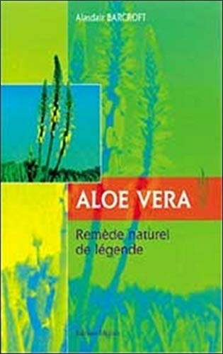 Aloe vera - Remède naturel de légende