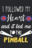 I Followed My Heart And It Led Me To The Pinball: Notizbuch A5 Liniert 120 Seiten Cooles Pinball Geschenk für Pinball Spieler Geschenkidee Notizheft