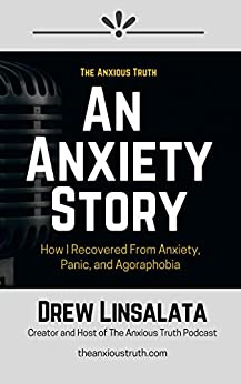 An Anxiety Story - How I Recovered from Anxiety, Panic And Agoraphobia by [Drew Linsalata]
